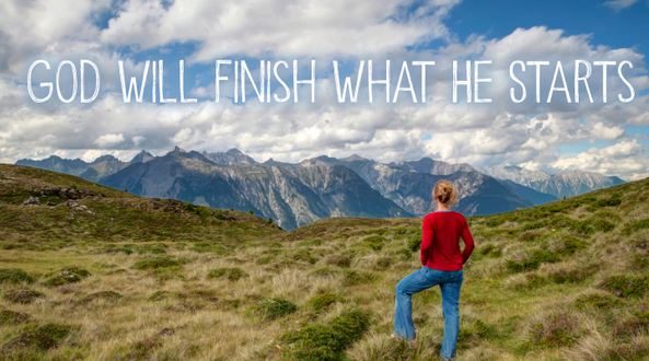 God Always Finishes What He Starts
